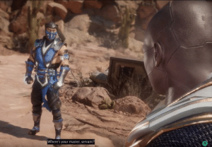 This line from the upcoming Mortal Kombat game: Where's your master, servant? This line from the upcoming Mortal Kombat game
