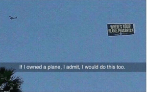 True legend!: WHERE'S YOUR  PLANE.PEASANTS?  If I owned a plane, I admit, I would do this too. True legend!