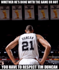 RESPECT!!!!: WHETHER HE'S DONE WITH THE GAME OR NOT  2003  CHAMAONs  KBA  CHA Mons  CHAMPIONS  DUNCAN  98  BRAKES  YOU HAVE TO RESPECT TIM DUNCAN RESPECT!!!!