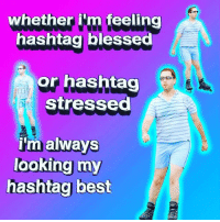 Blessed, Memes, and Best: whether ilm feeling  hashtag blessed  or hashtag  stressed  im always  looking my  hashtag best 💁💁♂️💁♂️💁