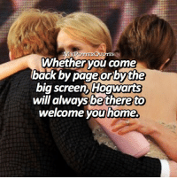 Emoji, Harry Potter, and Memes: Whether you come  back by page orbythe  big screen, Hogwarts  will alwaysbethereto  welcome you home. harrypotter Q: Your 3 most recent emoji describe how you feel about the Harry Potter movies!😍❤️💕 • Follow @mypotterfacts @bookgasms and @mypotterscenes for more of my posts!⚡️