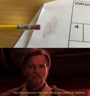 Thing, You, and Destroy: Whic  You have become the very thing you swore to destroy