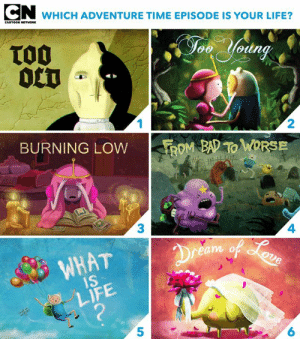 What is life? 🍋💘🕯🧟♂️🎈🐘: WHICH ADVENTURE TIME EPISODE IS YOUR LIFE?  CARTOON NETWORK  TO0  0CT  Jon Yodng  1  2  BURNING LOW  ROM BAD TO WORSE  3  4  Dreem of oun  WHAT  1S  LIFE  ?  6 What is life? 🍋💘🕯🧟♂️🎈🐘