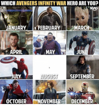 Hello, Memes, and Avengers: WHICH AVENGERS INFINITY WAR HERO ARE YOU?  SGAG  JANUARY -FEBRUARY, MARCH  APRIL  MAY  JUN  ULY  AU  GUST SEPTEMBER  OCTOBER NOVEMBER 1 DECEMB Hello August babies 😂 InfinityWar