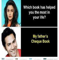 Life, Memes, and Book: Which book has helped  you the most in  your life?  My father's  Cheque Book desifun