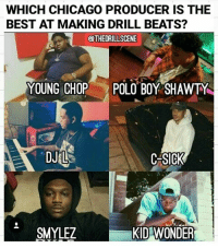 Which Chicago Producer Is The Best At Making Drill Beats Young Chop Polo Boy Shawty Dj L C Sick Smylez Kid Wonder Who The Best
