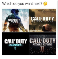 Which do you want next?  CALL DUTY  CALL DUTY  BE y o N D  E A R T H  gaming humor  CALL DUTY  CALL DUTY  WORLD AT WAR  GHOSTS I would trade my account for a copy of MW4. On God Follow @hardcorecomedy2