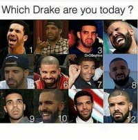 How Are You Today: Which Drake are you today?  ONOBoyhivo  A 7  10