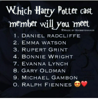 Like my recent fact to find out which Harry Potter cast member you will meet! 💓 Comment down below! 😍💖 harrypotter thechosenone theboywholived hermionegranger ronweasley gryffindor bestfriends dracomalfoy theboywhohadnochoice slytherin wizard hogwarts ministryofmagic jkrowling harrypotterfilm harrypottercasts potterheads potterheadforlife goldensnitch quidditch harrypotterfan harrypotterfans harrypotterfact harrypottercasts harrypottercast: Which Harry Potter cast  member will you meet.  2 MADE BY ODOBBYSWANDS  1. DANIEL RADCLIFFE  2 EMMA WATSON  3. RUPERT GRINT  4. BONNIE WRIGHT  7 EVAN NA LYNCH  8 GARY OLDMAN  9 MICHAEL GAM BON  o. RALPH FIENNES Like my recent fact to find out which Harry Potter cast member you will meet! 💓 Comment down below! 😍💖 harrypotter thechosenone theboywholived hermionegranger ronweasley gryffindor bestfriends dracomalfoy theboywhohadnochoice slytherin wizard hogwarts ministryofmagic jkrowling harrypotterfilm harrypottercasts potterheads potterheadforlife goldensnitch quidditch harrypotterfan harrypotterfans harrypotterfact harrypottercasts harrypottercast