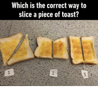 I usually do it diagonally. How about you? cr: @hallamnation - toast 9gag: Which is the correct way to  slice a piece of toast? I usually do it diagonally. How about you? cr: @hallamnation - toast 9gag