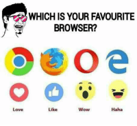 browser: WHICH IS YOUR FAVOURITE  BROWSER?  Love  Haha  Like  Wow