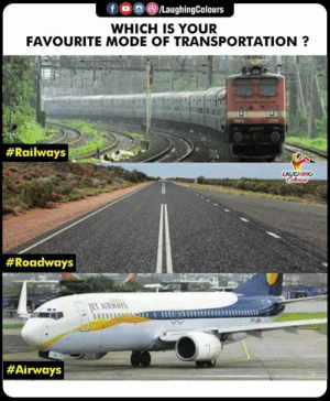 Indianpeoplefacebook, Mode, and Laughing: WHICH IS YOUR  FAVOURITE MODE OF TRANSPORTATION?  # Railways  LAUGHING  # Roadways  # Airways