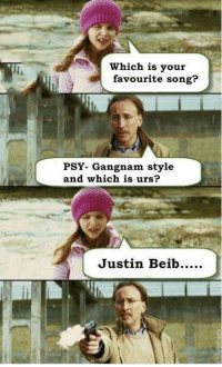 Relatable memes: Which is your  favourite song?  PSY- Gangnam style  and which is urs?  Justin Beib Relatable memes