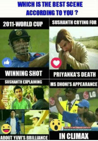 Crying, Memes, and World Cup: WHICH ISTHE BEST SCENE  ACCORDING TO YOU?  2011-WORLD CUP  SUSHANTH CRYING FOR  WINNING SHOT  PRIYANKA'S DEATH  SUSHANTHERPLAINING MSDHONIS APPEARANCE  ABOUT YUVISBRILLIANCE IN CLIMAX