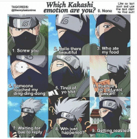 Anime, Bae, and Beautiful: Which Kakashi  @lkemylastanime emotion are you? o. None he nd out  Like my last  post and use  the last digit  to find out!  TAGICREDS  2. Hello there  beautiful  3. Who ate  my food  1. Screw you  4 Someone  5. Tired of  touched my  ding-ding-dong  dingidingryo shit  yo shit  7. Waiting for8  . Wth just  bae to reply  happened? 9 Gating roasted Lets see⠀ | Follow @itechimemes for more! ❤ - Cr @likemylastanime - ~~~~~~~~~~~~~~~~~~~~~ Follow my homies @minato.official @narutofacts_ ~~~~~~~~~~~~~~~~~~~~~ Hashtags: . . . . Anime animes fairytail deathnote onepiece attackontitan shingekinokyojin blackbutler naruto narutoshippuden tokyoghoul owarinoseraph otaku animefacts swordartonline pokemon sao kpop onepunchman haikyuu kurokonobasket freeiwatobiswimclub yurionice otakus animeedit amv danganronpa mysticmessenger totoro studioghibli