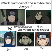 Uchiha Clan: Which member of the uchiha clan  Are you?  1-2  @naruto Planet 5-0  Like my last post to find out  9-O  3-4
