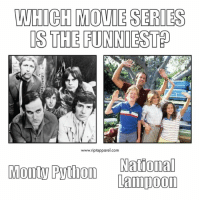 When it comes to being funny, who does it best? Tag a friend who loves great comedy! comedy humor nationallampoon montypython: WHICH MOVIE SERIES  IS THE FUNNIEST  www.riptapparel.com  National  Monty Python  Lampoon When it comes to being funny, who does it best? Tag a friend who loves great comedy! comedy humor nationallampoon montypython