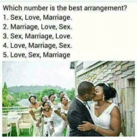 "@fap was voted ""FREAKIEST Meme Page"" 👅💦 follow @fap before they're deleted again 😂: Which number is the best arrangement?  1. Sex, Love, Marriage.  2. Marriage, Love, Sex  3. Sex, Marriage, Love.  4. Love, Marriage, Sex  5. Love, Sex, Marriage @fap was voted ""FREAKIEST Meme Page"" 👅💦 follow @fap before they're deleted again 😂"