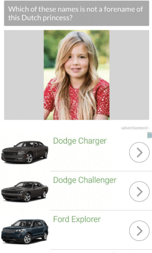 princess Dodge Charger: Which of these names is not a forename of  this Dutch princess?  -advertisement-  Dodge Charger  Dodge Challenger  Ford Explorer princess Dodge Charger