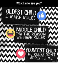 Dank, 🤖, and Child: Which one are you?  I MAKE RULES  MIDDLE CHILD MM  IM THE REASON  WE HAVE RULES  YOUNGEST CHILD  MMM THE APPLY TO ME  COM So happy I was the youngest child, we got away with everything. Which one are you?