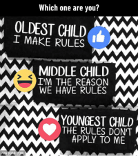 Dank, 🤖, and Via: Which one are you?  OLDEST CHILD  I MAKE RULES  MIDDLE CHILD MM  IM THE REASON  WE HAVE RULES  MAMAM YOUNGEST CHILD  MAN THE RULES DONT  APPLY TO VIA 9GAG.COM I'm lucky to be the oldest child! How about you? http://9gag.com/gag/aQ8rny8?ref=fbp