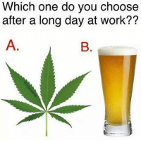 🤔 @marijuana.tv: Which one do you choose  after a long day at work?? 🤔 @marijuana.tv