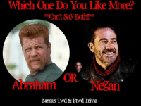 Negan!: Which One Do You Like More?  an't Say Both  Nessa's Twd & Ftwd Trivia. Negan!