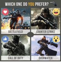 Gamers? 😆: WHICH ONE DO  YOU  PREFER?  BATTLEFIELD  COUNTER STRIKE  CALL OF DUTY  OVER WATCH Gamers? 😆