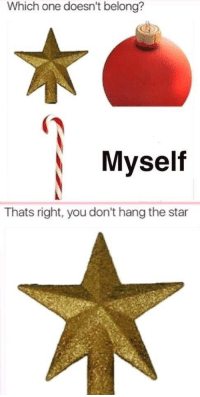 Star, One, and You: Which one doesn't belong?  Myself  Thats right, you don't hang the star