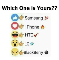 BlackBerry, Memes, and Samsung: Which one is Yours??  Samsung  O I Phone  HTC,  LG  BlackBerry O