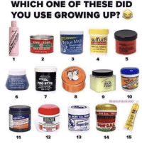 Food, Growing Up, and Memes: WHICH ONE OF THESE DID  YOU USE GROWING UP?  sulfur8  OBlue  3  5  PRO STYL  HAIR  FOOD  6  7  8  9  10  ML  Super  MACICAL  12  13  14  15 1,3,8,9