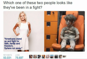God damn it Tabitha!: Which one of these two people looks like  they've been in a fight?  Americans stand  up and fight for  faith, family and  freedom.  Syrians run away  RETWEETS  LIKES  53,031 75,697 God damn it Tabitha!