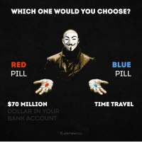 🤔: WHICH ONE WOULD YOU CHOOSE?  RED  PILL  BLUE  PILL  $70 MILLION  DOLLAR IN YOUR  BANK ACCOUNT  TIME TRAVEL  b anonews.co 🤔