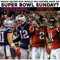 Take your pick...: WHICH QB/WR DUO WOULD YOU RATHER HAVE ON  SUPER BOWL SUNDAY?  BRADY/EDELMAN  FALCONS  @CBS Sports Take your pick...