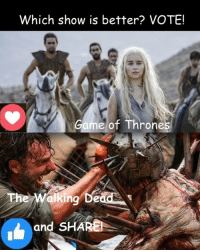 Memes, Game, and Today: Which show is better? VOTE!  Game of Throne  and SHARE After the show tonight, #TheWalkingDead fans, please VOTE today. :) (y)  Photo credit: Elliot Van Orman Productions