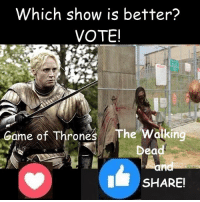 Game of Thrones, Memes, and The Walking Dead: Which show is better?  VOTEI  Game of Thrones The walking  Dead  I SHARE! #TheWalkingDead fans, I wish YOU would GIVE this post an ACTUAL VOTE today. :) (y)  Photo credit: Elliot Van Orman Productions