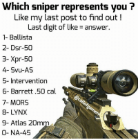 true gaming meme Double Tap and Tag a Someone Drop a follow @gamersofinsta: Which sniper represents you?  Like my last post to find out  Last digit of like answer.  1- Ballista  2- Desr-50  3- Xpr 50  4- Svu-AS  5- Intervention  6- Barrett .50 cal  7- MORS  8- LYNX  9- Atlas 20mm  0- NA-45 true gaming meme Double Tap and Tag a Someone Drop a follow @gamersofinsta