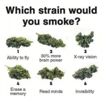 Comment below 👇: Which strain would  you smoke?  2  30% more  3  X-ray vision  Ability to fily brain power  5  6  Erase a  memory  Read minds  Invisibility Comment below 👇