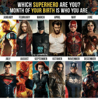 Comment below ! By @cinfacts . dc dccomics dceu dcu dcrebirth dcnation dcextendeduniverse batman superman manofsteel thedarkknight wonderwoman justiceleague cyborg aquaman martianmanhunter greenlantern theflash greenarrow suicidesquad thejoker harleyquinn comics: WHICH SUPERHERO ARE YOU?  MONTH OF YOUR BIRTH IS WHO YOU ARE  JANUARY FEBRUARY MARCH  APRIL  MAY  JUNE  CINEMA  FACTS  回I @CIN FACTS  JULY  AUGUST SEPTEMBER OCTOBER NOVEMBER DECEMBER Comment below ! By @cinfacts . dc dccomics dceu dcu dcrebirth dcnation dcextendeduniverse batman superman manofsteel thedarkknight wonderwoman justiceleague cyborg aquaman martianmanhunter greenlantern theflash greenarrow suicidesquad thejoker harleyquinn comics