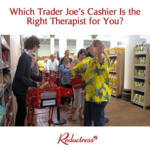 tbt: Which Trader Joe's Cashier Is the  Right Therapist for You? tbt