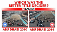 Would You Rather, F1, and Abu Dhabi: WHICH WAS THE  BETTER TITLE DECIDER?  F BANTER  ETIHVA t  ABU DHABI 2010 ABU DHABI 2014 So which one would you rather?  #ChamF1B