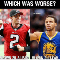 Which one 😂 goldenstatewarriors stephencurry falconsblewa25pointlead draymondgreen nflmemes clevevlandbrowns cleveland cavaliers kyrie2 kyrie3 Kyrielrving lebron Kingjames23 Kevinlove kevindurant alantafalcons tombrady touchdown neworlanssaints newenglandpatriots klaythompson nba🏀 nflplayoffs nfl superbowl: WHICH WAS WORSE?  NBAREPUBLC  FALCONS  DEN  s  BLOWN 28-3 LEAD. BLOWN 32ILEAD Which one 😂 goldenstatewarriors stephencurry falconsblewa25pointlead draymondgreen nflmemes clevevlandbrowns cleveland cavaliers kyrie2 kyrie3 Kyrielrving lebron Kingjames23 Kevinlove kevindurant alantafalcons tombrady touchdown neworlanssaints newenglandpatriots klaythompson nba🏀 nflplayoffs nfl superbowl