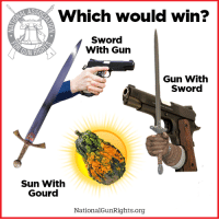 This sounds like a close one: Which would win?  Sword  With Gun  Co  Gun With  Sword  Sun Witlh  Gourd  NationalGunRights.org This sounds like a close one