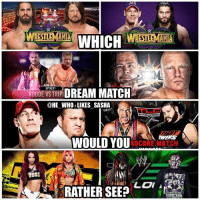 Memes, Wrestling, and World Wrestling Entertainment: WHICH WS  WRSSTLEMANIA  UP NEXT  DREAM MATCH  @HE WHO LIKES SASHA  ROODE VS TRIP  WOULD YOU  RDCORE MATCH  OSS  RATHER SEE Which of these Dream matches would u rather see? 👇👇. wwe wwememe wwememes sethrollins ajstyles johncena romanreigns bobbyroode tripleh shinsukenakamura brocklesnar samoajoe kurtangle kevinowens sashabanks asuka finnbalor jeffhardy wrestler wrestling prowrestling professionalwrestling worldwrestlingentertainment wweuniverse wwenetwork wwesuperstars raw smackdown nxt wweraw