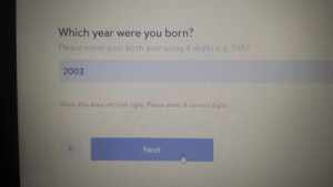 4 Correct Digits: Which year were you born?  Please enter your birth year using 4 digits e.g. 1987  2003  Hmm, this does not look right. Please enter 4 correct digits.  ->  Next 4 Correct Digits