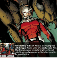 Defeating Doom is pretty impressive ________________________________________________________ AntMan Hulk CaptainAmerica WonderMan Deadpool IronFist Thor DrStrange SpiderMan Wolverine Logan Cable DrDoom DarthVader Sentry Superman IronMan Like DeathStroke Rebirth DCRebirth Like4Like Facts Comics BvS StarWars Marvel CW Disney DCComics: While battling Dr. Doom, Ant Man (Scott Lang) was  able to ripped Doom's armor off piece by piece. Ant  Man then distracted him by forcing Doom to deal  with his personal problems, and defeating him while  he wasn't looking.  COMIC SOURCE wasntlooking Defeating Doom is pretty impressive ________________________________________________________ AntMan Hulk CaptainAmerica WonderMan Deadpool IronFist Thor DrStrange SpiderMan Wolverine Logan Cable DrDoom DarthVader Sentry Superman IronMan Like DeathStroke Rebirth DCRebirth Like4Like Facts Comics BvS StarWars Marvel CW Disney DCComics
