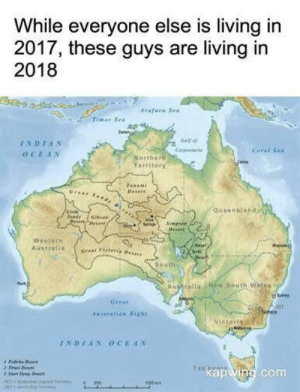 Dank, Future, and Memes: While everyone else is living in  2017, these guys are living in  2018  trafura Sea  Timae Sea  wwng  Gelf  INDIAN  Coral Sea  Carpreer  OCEAN  Norther  Territory  Tanani  Deserr  reer SA  Queanstand  3andy  eetpet,  APor  Spsge  Desert  Weetern  Austratia  N  cki  Greet ietere Deser  5outh  Australia NwSouth Wases  Geear  Aweration Bgh  Victoris  INDIAN 0CEAN  Pedria Den  Tas  kapwing.com Future by codna FOLLOW 4 MORE MEMES.