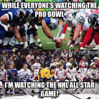Hockey, Memes, and 🤖: WHILE EVERYONESWATCHINGTHE,  hl ref logic  IM WATCHING THE NHLALLSTAR  GAME! I think the Pro Bowl is later in the day but it's boring af 💩💩 Which division wins the tournament? Let's go Pacific! nhl hockey nhlallstar probowl