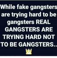 I BEEN LOCKED UP ( 8 yrs ) SHOT AT, BEAT WITH HANDCUFFS, SPRAYED WITH MACE. SHIT AINT COOL AT ALL. REAL G'S WANT OUT💯✌🏾: While fake gangsters  are trying hard to be  gangsters REAL  GANGSTERS ARE  TRYING HARD NOT  TO BE GANGSTERS. I BEEN LOCKED UP ( 8 yrs ) SHOT AT, BEAT WITH HANDCUFFS, SPRAYED WITH MACE. SHIT AINT COOL AT ALL. REAL G'S WANT OUT💯✌🏾