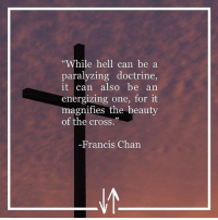 """Memes, Cross, and Hell: """"While hell can be a  paralyzing doctrine,  it can also be an  energizing one, for it  magnifies the beauty  of the cross  -Francis Chan FrancisChan Hell Repost @augustuscolossus"""